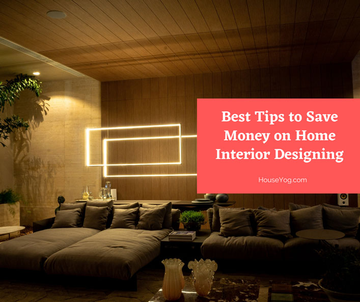 Best Tips to Save Money on Home Interior Designing