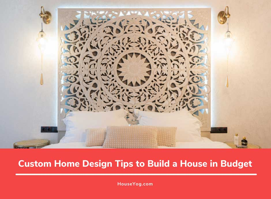 Custom Home Design Tips to Build a House in Budget