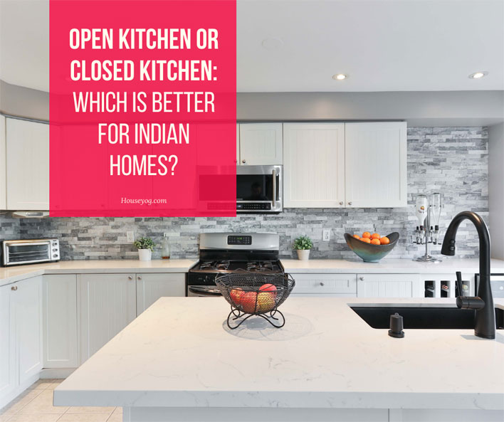 Open Kitchen or Closed Kitchen: Which Is Better for Indian Homes?