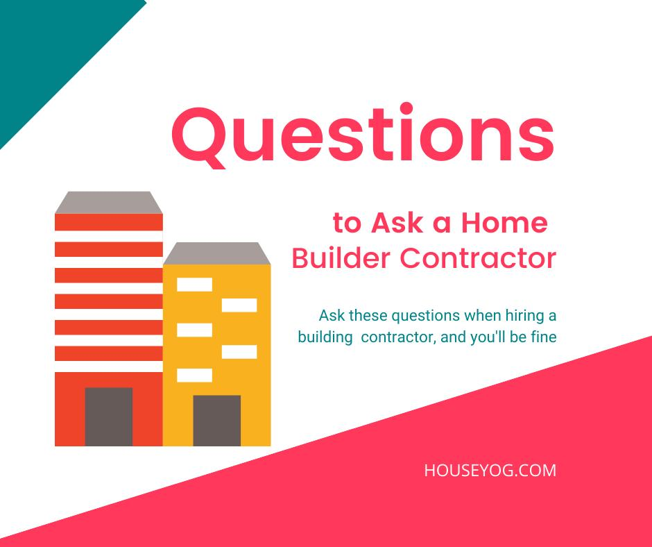Questions to ask a home builder and contractor when hiring